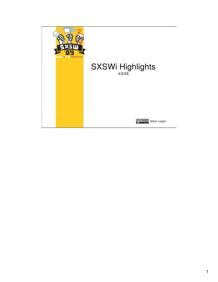 SXSWi Highlights       4/2/09                    Mark Logan                                 1