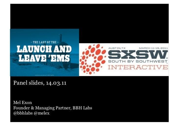 Panel slides, 14.03.11Mel ExonFounder & Managing Partner, BBH Labs@bbhlabs @melex