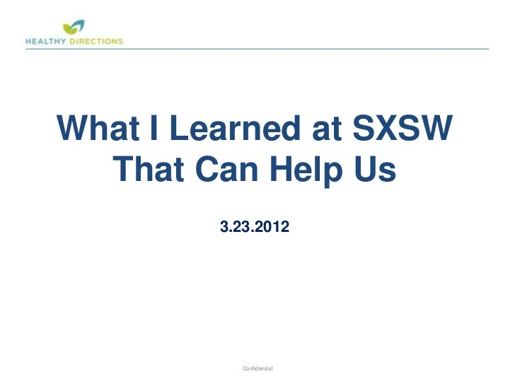 What I Learned at SXSW  That Can Help Us         3.23.2012                          1           Confidential