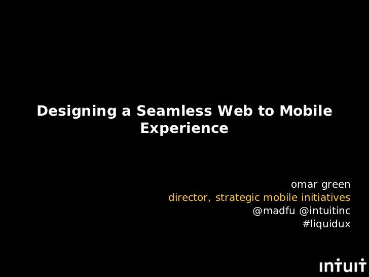 Designing a Seamless Web to Mobile            Experience                                        omar green               d...