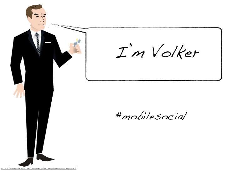 I'm Volker                                                        #mobilesocialhttp://www.amctv.com/originals/madmen/madme...