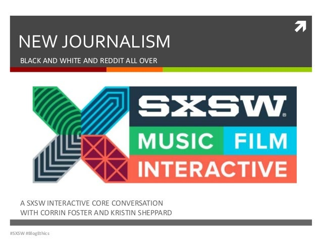  NEW JOURNALISM BLACK AND WHITE AND REDDIT ALL OVER A SXSW INTERACTIVE CORE CONVERSATION WITH CORRIN FOSTER AND KRISTIN S...