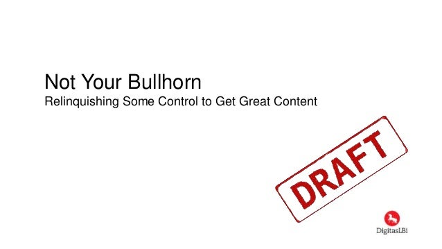 Not Your Bullhorn Relinquishing Some Control to Get Great Content
