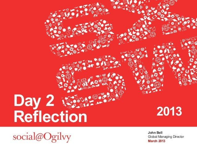 Day 2                  2013Reflection             John Bell             Global Managing Director             March 2013