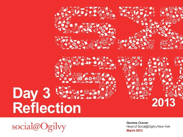 Day 3                              2013Reflection             Gemma Craven             Head of Social@Ogilvy New York     ...