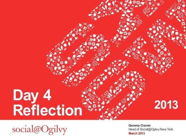 Day 4                              2013Reflection             Gemma Craven             Head of Social@Ogilvy New York     ...