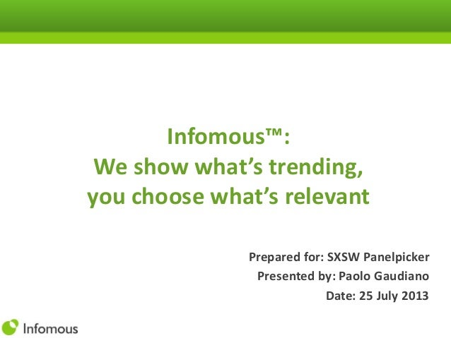 Infomous™: We show what's trending, you choose what's relevant Prepared for: SXSW Panelpicker Presented by: Paolo Gaudiano...