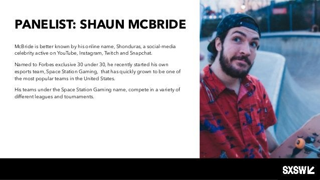 PANELIST: SHAUN MCBRIDE McBride is better known by his online name, Shonduras, a social-media celebrity active on YouTube,...