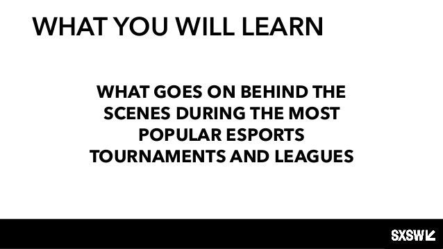 WHAT GOES ON BEHIND THE SCENES DURING THE MOST POPULAR ESPORTS TOURNAMENTS AND LEAGUES WHAT YOU WILL LEARN
