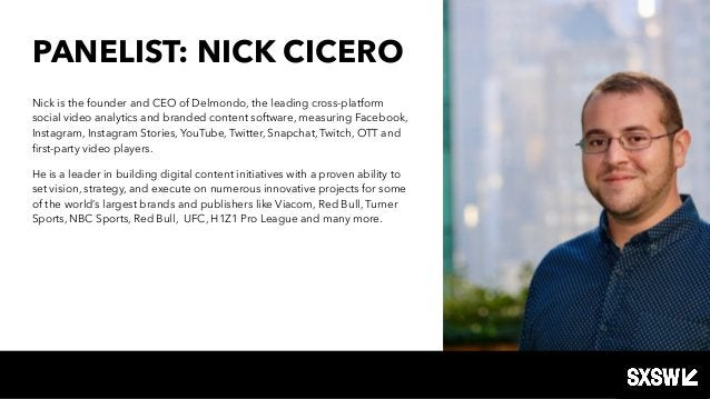 PANELIST: NICK CICERO Nick is the founder and CEO of Delmondo, the leading cross-platform social video analytics and brand...