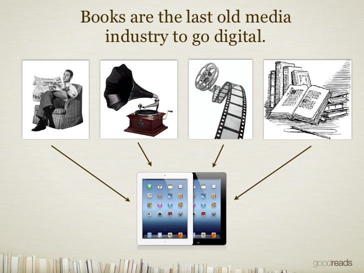 Books are the last old media   industry to go digital.