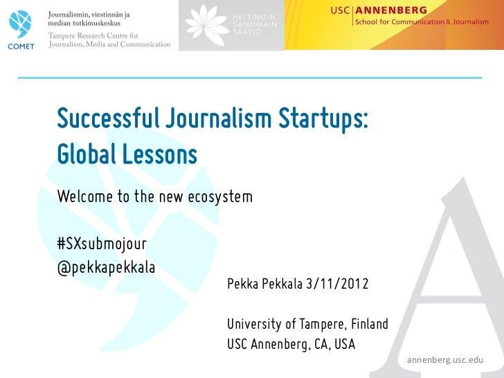 Successful Journalism Startups:Global LessonsWelcome to the new ecosystem#SXsubmojour@pekkapekkala                        ...