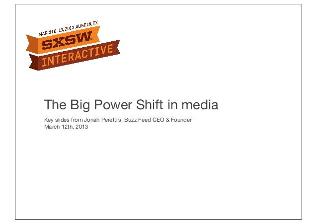 The Big Power Shift in mediaKey slides from Jonah Peretti's, Buzz Feed CEO & FounderMarch 12th, 2013