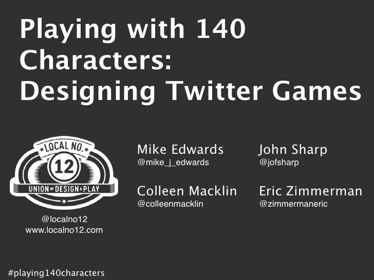 Playing with 140   Characters:   Designing Twitter Games                          Mike Edwards      John Sharp            ...