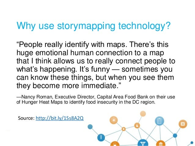 """Why use storymapping technology? """"People really identify with maps. There's this huge emotional human connection to a map ..."""