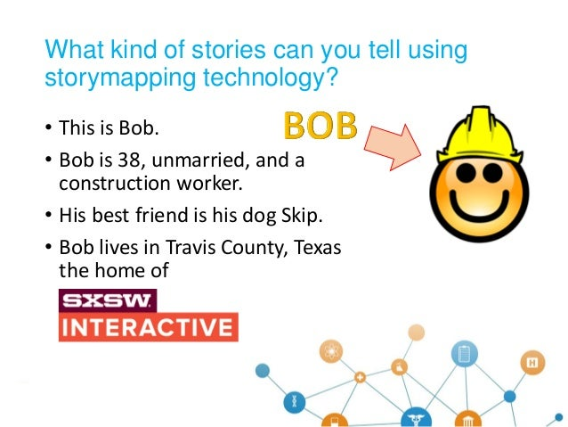 • This is Bob. • Bob is 38, unmarried, and a construction worker. • His best friend is his dog Skip. • Bob lives in Travis...