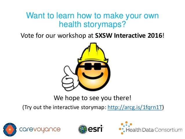 Want to learn how to make your own health storymaps? Vote for our workshop at SXSW Interactive 2016! We hope to see you th...