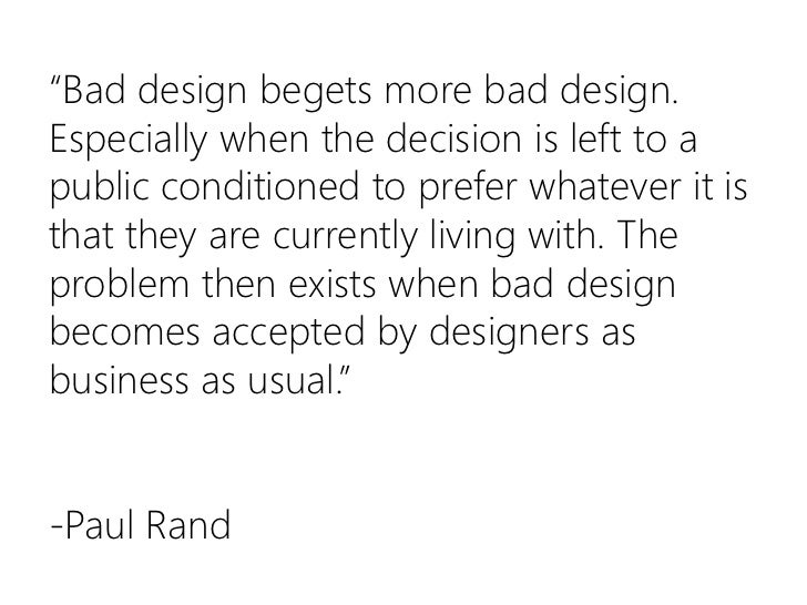 """""""Bad design begets more bad design. Especially when the decision is left to a public conditioned to prefer whatever it is ..."""