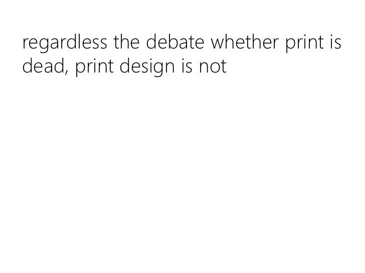 regardless the debate whether print is dead, print design is not<br />