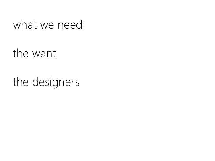 what we need:the wantthe designers<br />
