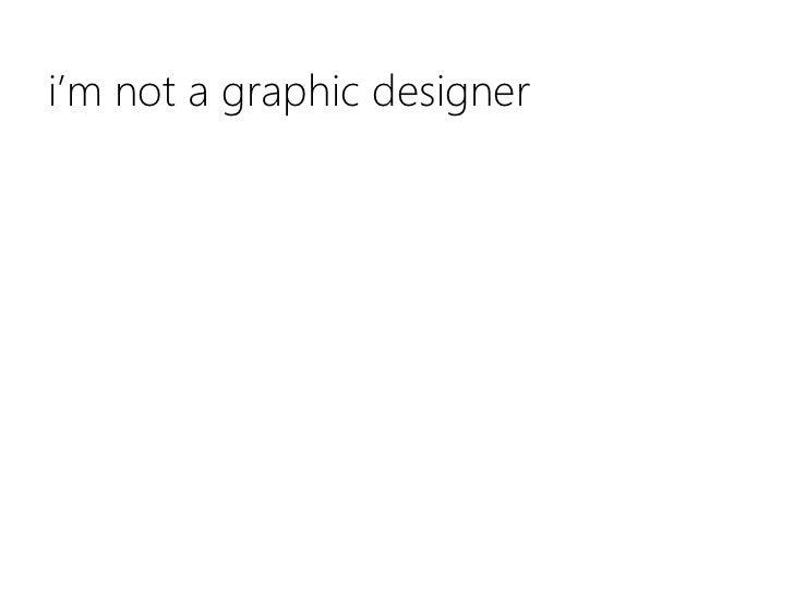 i'm not a graphic designer<br />
