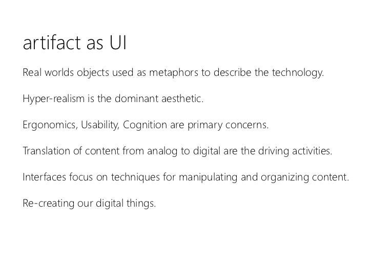 artifact as UI<br />Real worlds objects used as metaphors to describe the technology.Hyper-realism is the dominant aesthet...