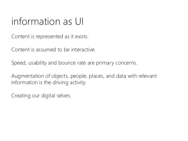 information as UI<br />Content is represented as it exists.Content is assumed to be interactive.Speed, usability and bounc...