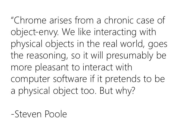 """""""Chrome arises from a chronic case of object-envy. We like interacting with physical objects in the real world, goes the r..."""
