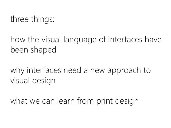 three things:how the visual language of interfaces have been shapedwhy interfaces need a new approach to visual designwhat...