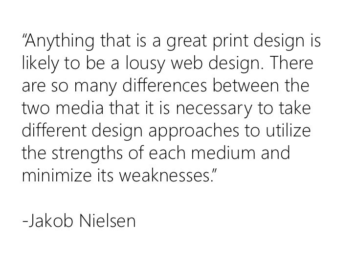 """""""Anything that is a great print design is likely to be a lousy web design. There are so many differences between the two m..."""
