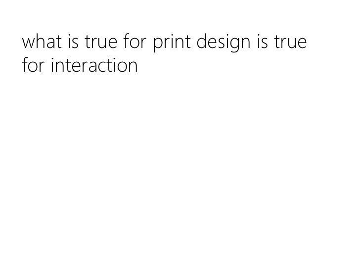 what is true for print design is true for interaction<br />