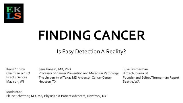 FINDING CANCER Is Easy DetectionA Reality? Moderator: Elaine Schattner, MD, MA, Physician & Patient Advocate, NewYork, NY ...