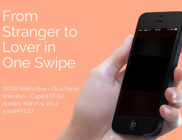 From Stranger to Lover in One Swipe SXSW Interactive - Dual Panel Sheraton - Capitol EFGH Sunday March 9, 2014 5:00PM CST