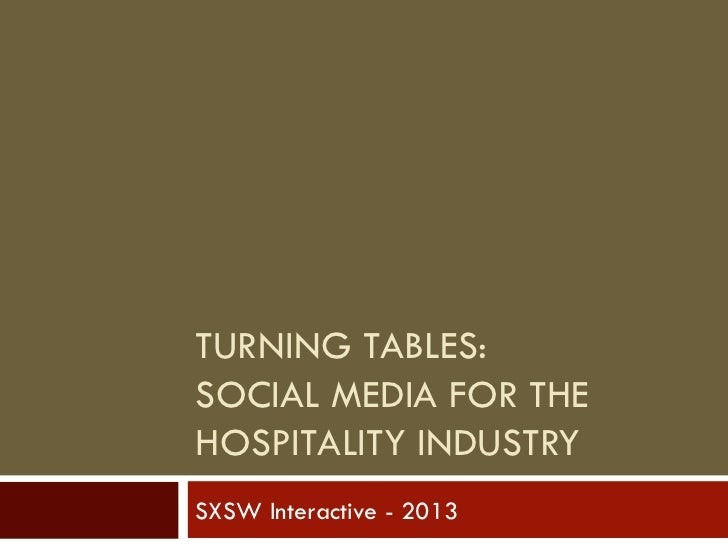 TURNING TABLES:SOCIAL MEDIA FOR THEHOSPITALITY INDUSTRYSXSW Interactive - 2013