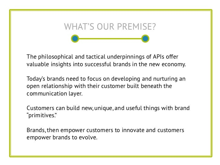 WHAT'S OUR PREMISE?The philosophical and tactical underpinnings of APIs offervaluable insights into successful brands in t...