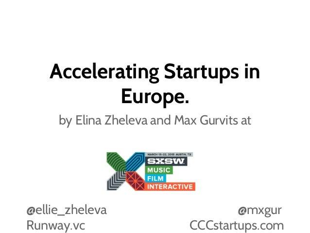 Accelerating Startups in Europe. by Elina Zheleva and Max Gurvits at @ellie_zheleva @mxgur Runway.vc CCCstartups.com