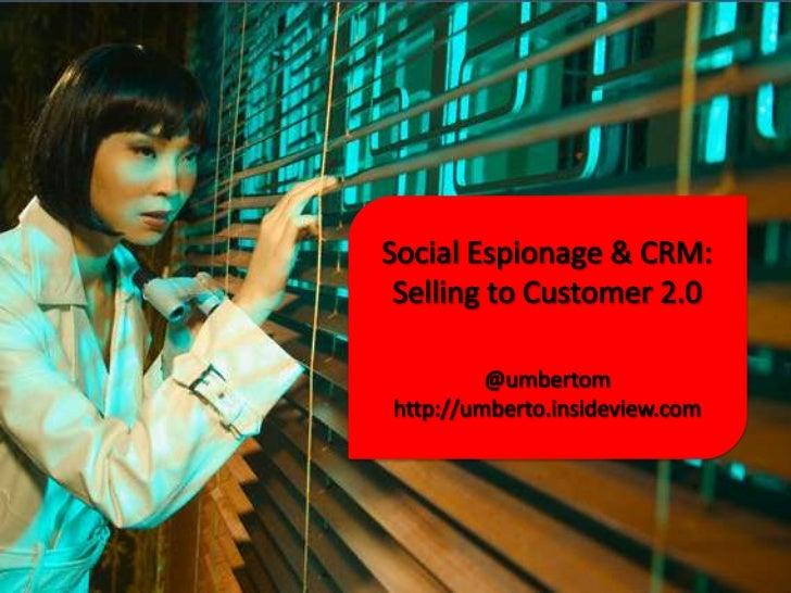 Social Espionage & CRM:<br />Selling to Customer 2.0<br />@umbertom<br />http://umberto.insideview.com<br />