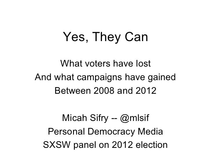 Yes, They Can     What voters have lostAnd what campaigns have gained    Between 2008 and 2012     Micah Sifry -- @mlsif  ...