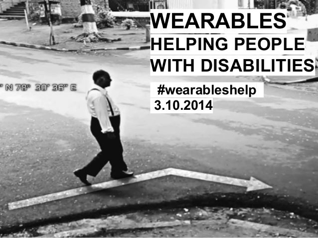 WEARABLES HELPING PEOPLE WITH DISABILITIES .#wearableshelp.. 3.10.2014