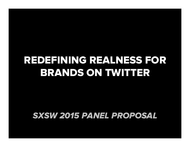 REDEFINING REALNESS FOR BRANDS ON TWITTER SXSW 2015 PANEL PROPOSAL