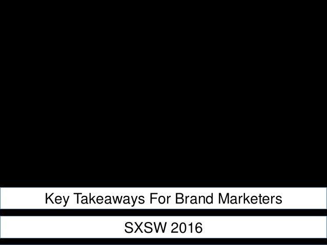 Key Takeaways For Brand Marketers SXSW 2016