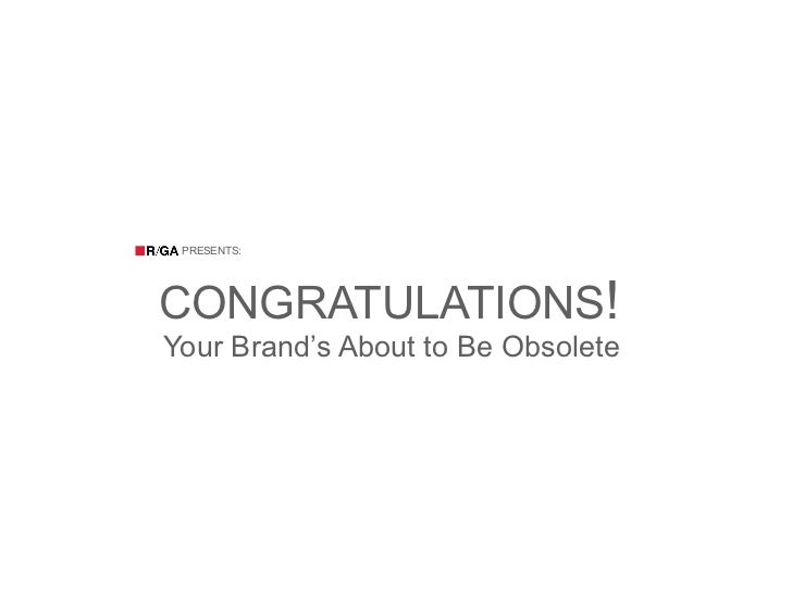 PRESENTS:CONGRATULATIONS!Your Brand's About to Be Obsolete