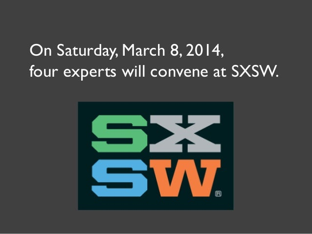 On Saturday, March 8, 2014, four experts will convene at SXSW.