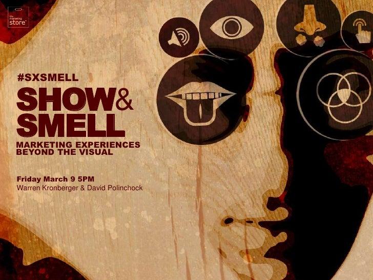 #SXSMELL#SXSMELLSHOW&SMELLMARKETING EXPERIENCESBEYOND THE VISUALFriday March 9 5PMWarren Kronberger & David Polinchock    ...