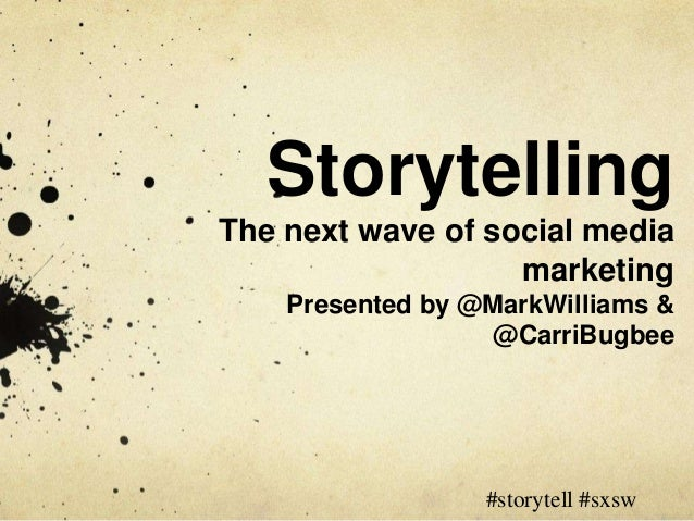 StorytellingThe next wave of social media                   marketing    Presented by @MarkWilliams &                  @Ca...