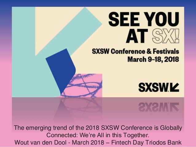 The emerging trend of the 2018 SXSW Conference is Globally Connected: We're All in this Together. Wout van den Dool - Marc...