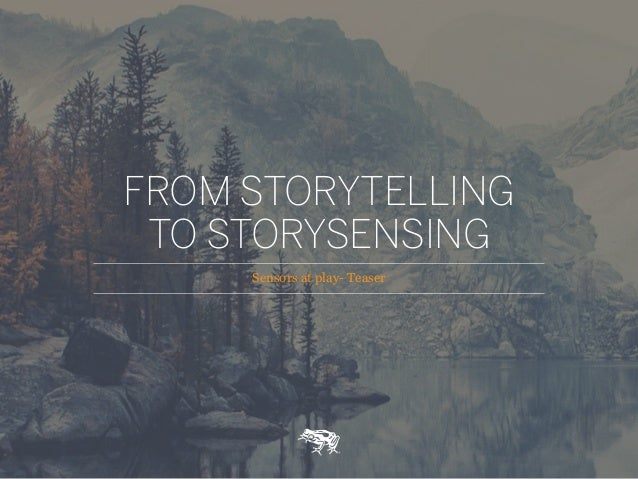 Sensors at play- Teaser FROM STORYTELLING TO STORYSENSING