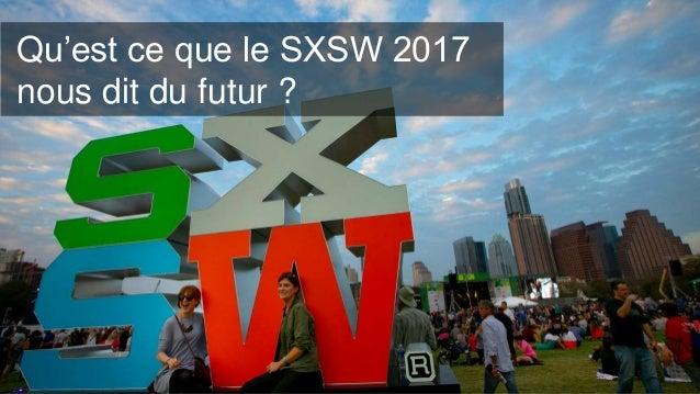 _Cliquez pour modifier les styles du texte du masque _Deuxième niveau 11 Qu'est ce que le SXSW 2017 nous dit du futur ?