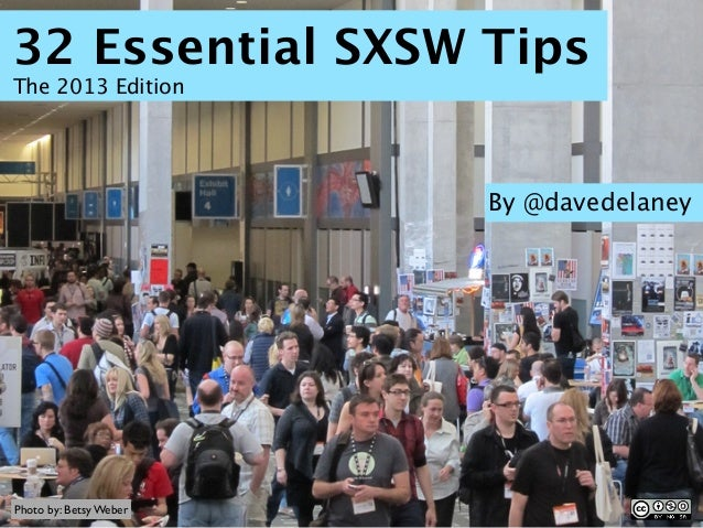 32 Essential SXSW TipsThe 2013 Edition                        By @davedelaneyPhoto by: Betsy Weber