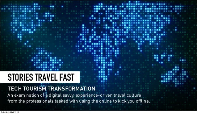 STORIES TRAVEL FAST An examination of a digital savvy, experience-driven travel culture from the professionals tasked with...
